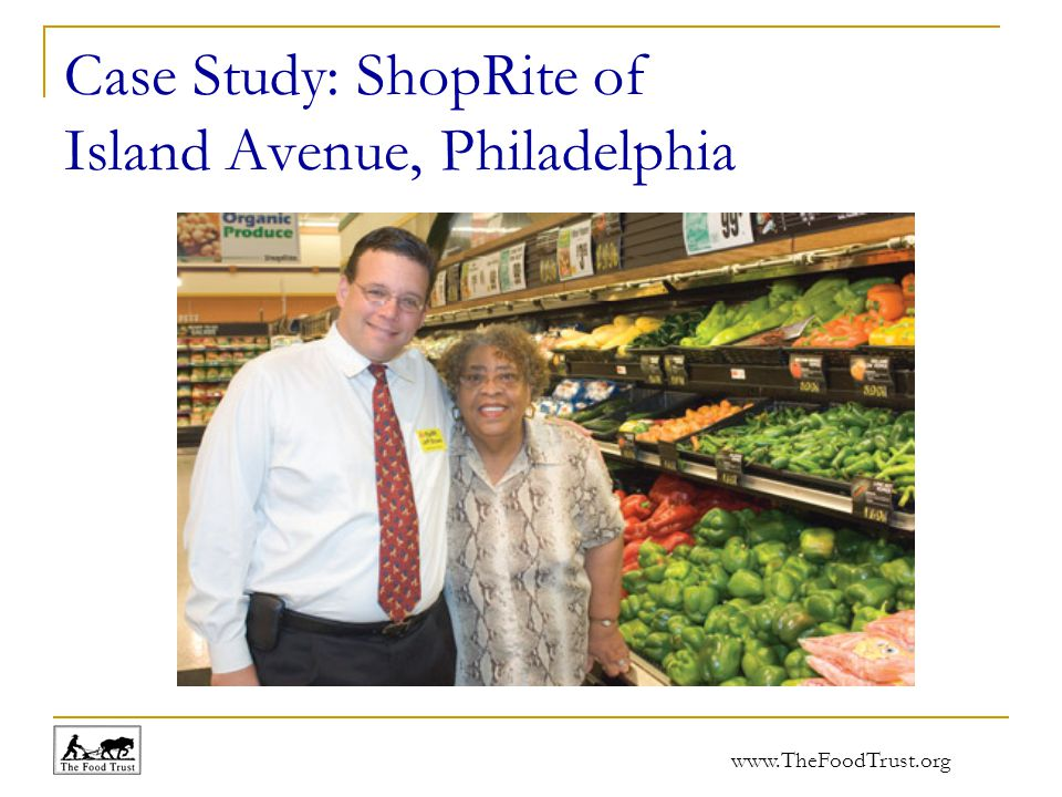 www.TheFoodTrust.org Case Study: ShopRite of Island Avenue, Philadelphia