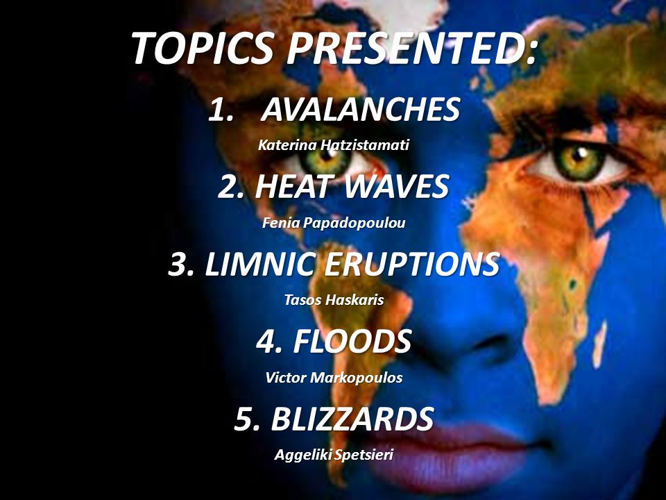 TOPICS PRESENTED: 1.AVALANCHES Katerina Hatzistamati 2.