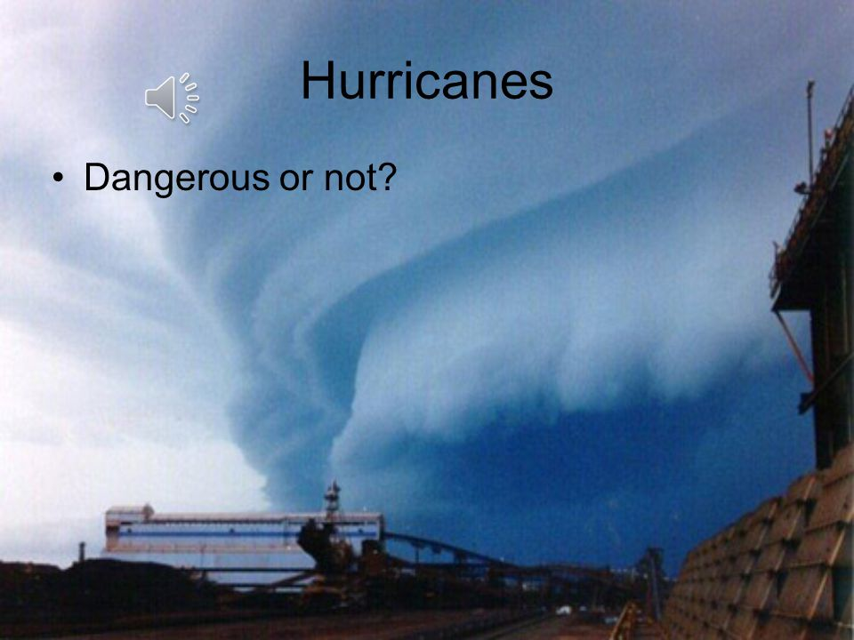 Hurricanes Dangerous or not