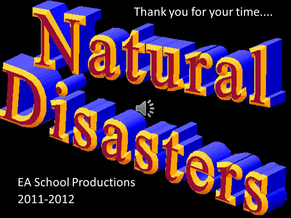 Thank you for your time.... EA School Productions 2011-2012