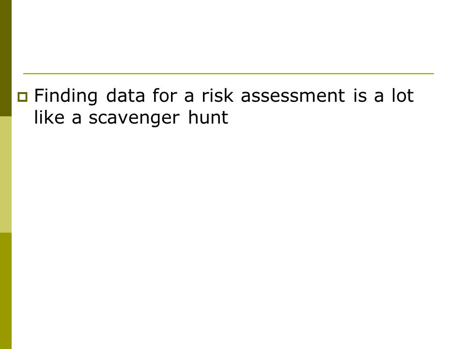  Finding data for a risk assessment is a lot like a scavenger hunt