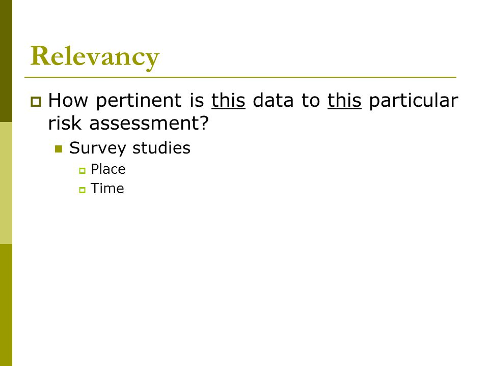 Relevancy  How pertinent is this data to this particular risk assessment.