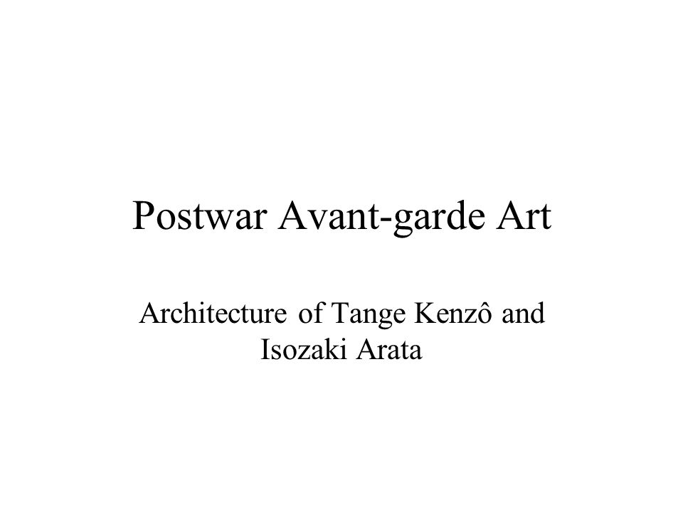 Postwar Avant-garde Art Architecture of Tange Kenzô and Isozaki Arata