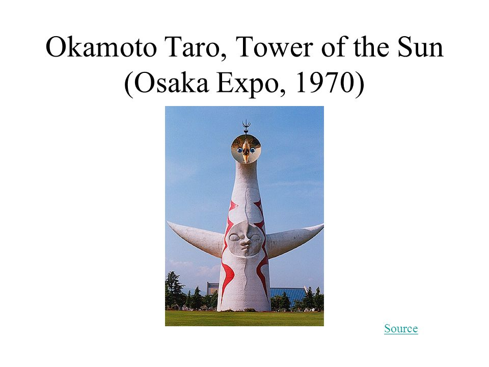 Okamoto Taro, Tower of the Sun (Osaka Expo, 1970) Source