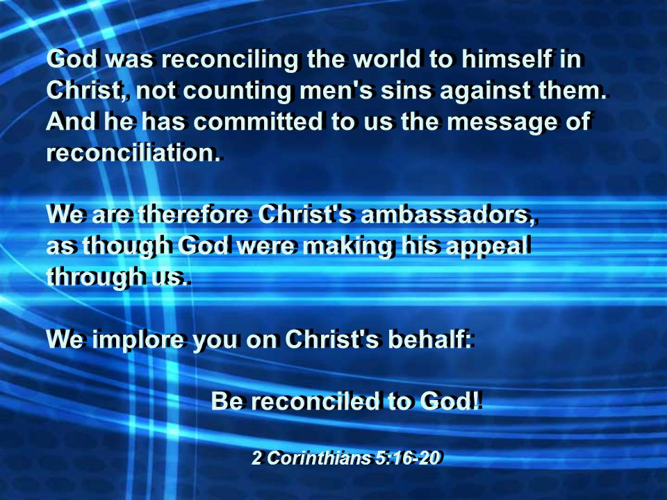 God was reconciling the world to himself in Christ, not counting men s sins against them.