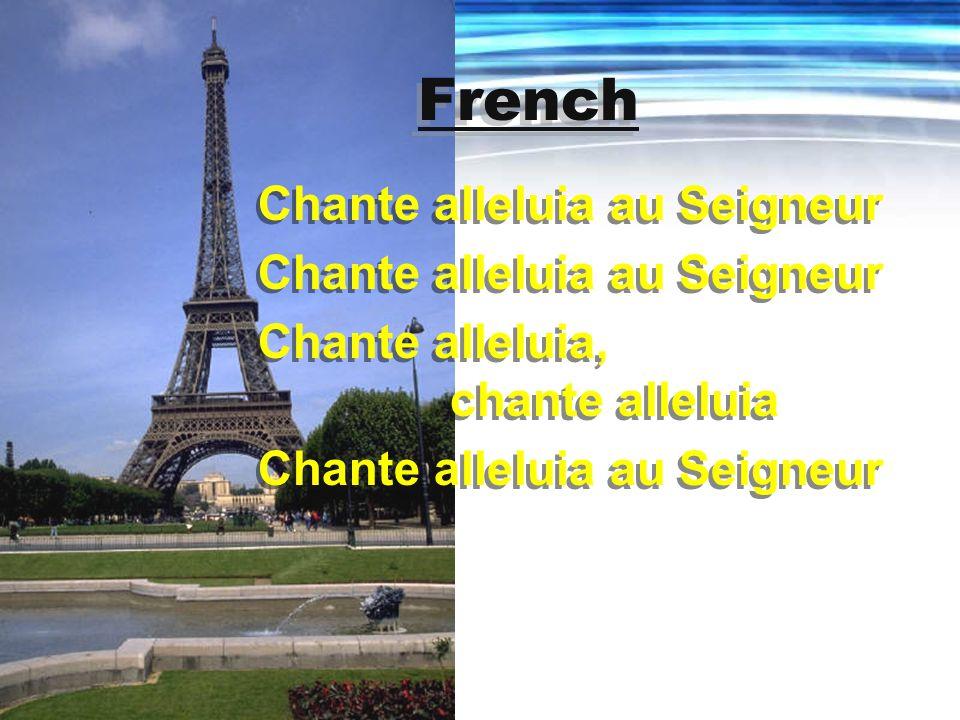 French Chante alleluia au Seigneur Chante alleluia, chante alleluia Chante alleluia au Seigneur Chante alleluia, chante alleluia Chante alleluia au Seigneur