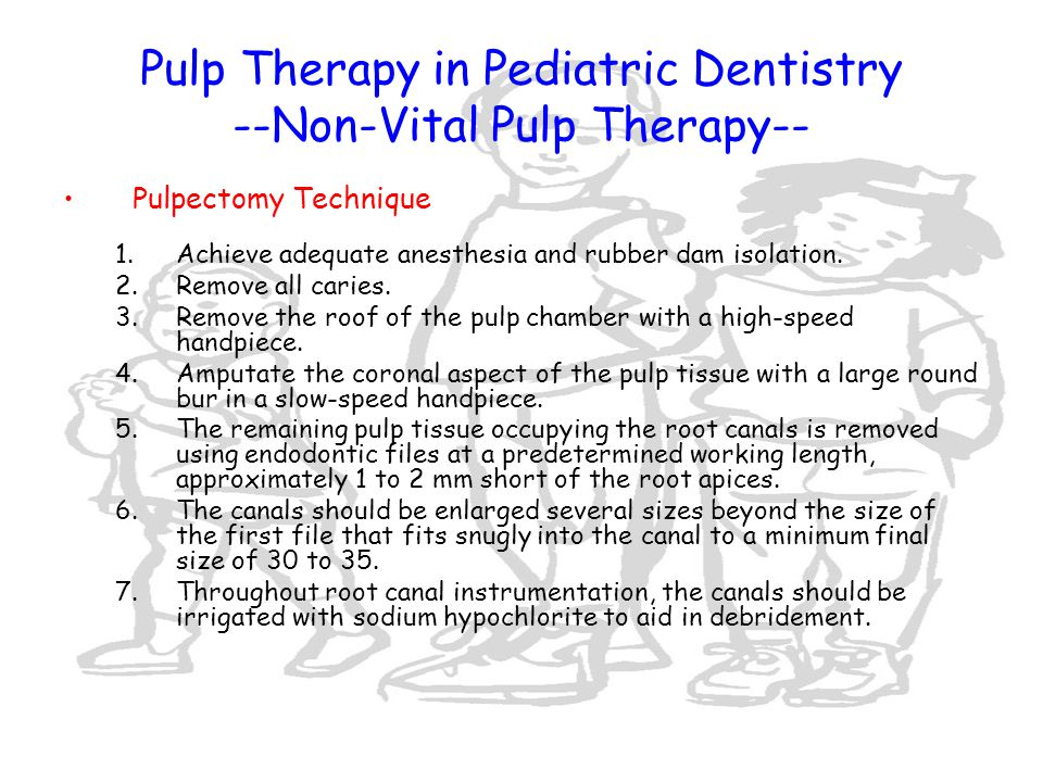 Pulp Therapy in Pediatric Dentistry --Non-Vital Pulp Therapy-- Pulpectomy Technique (continued) 8.