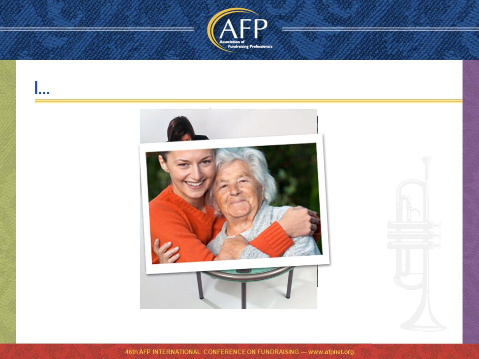 46th AFP INTERNATIONAL CONFERENCE ON FUNDRAISING — www.afpnet.org I...