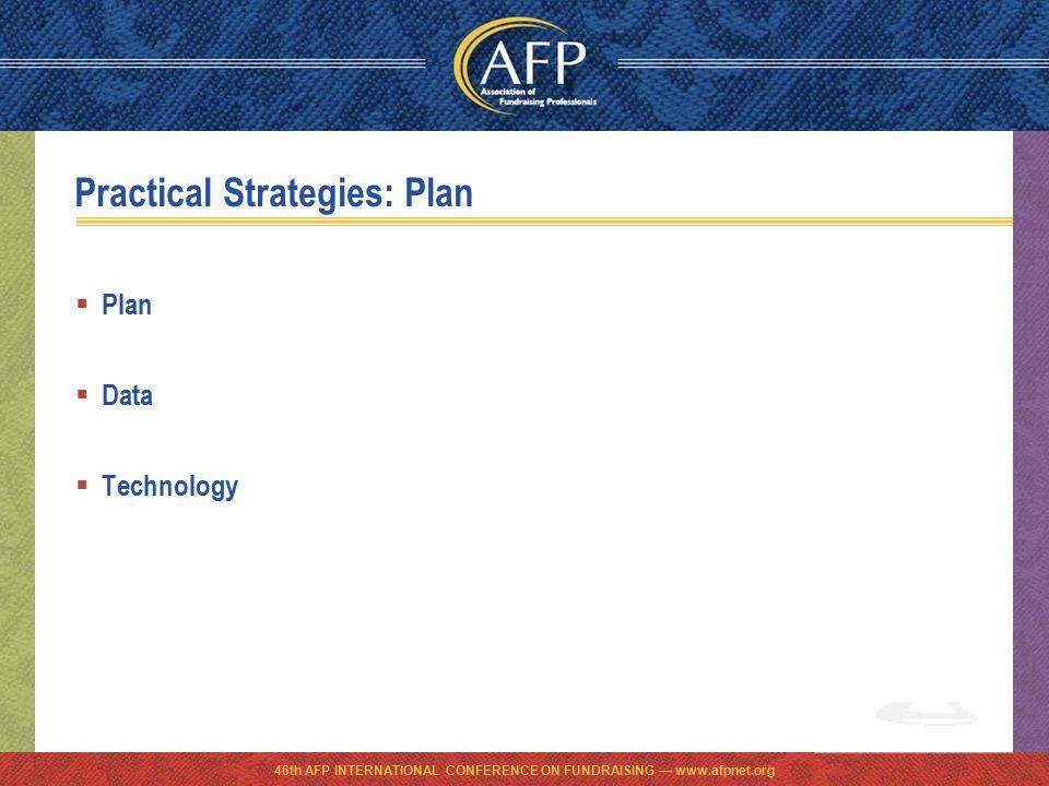 Practical Strategies: Plan  Plan  Data  Technology