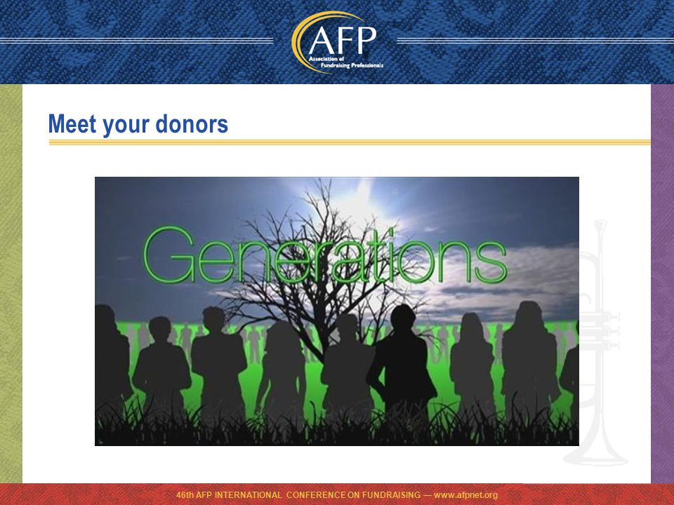 46th AFP INTERNATIONAL CONFERENCE ON FUNDRAISING — www.afpnet.org Meet your donors