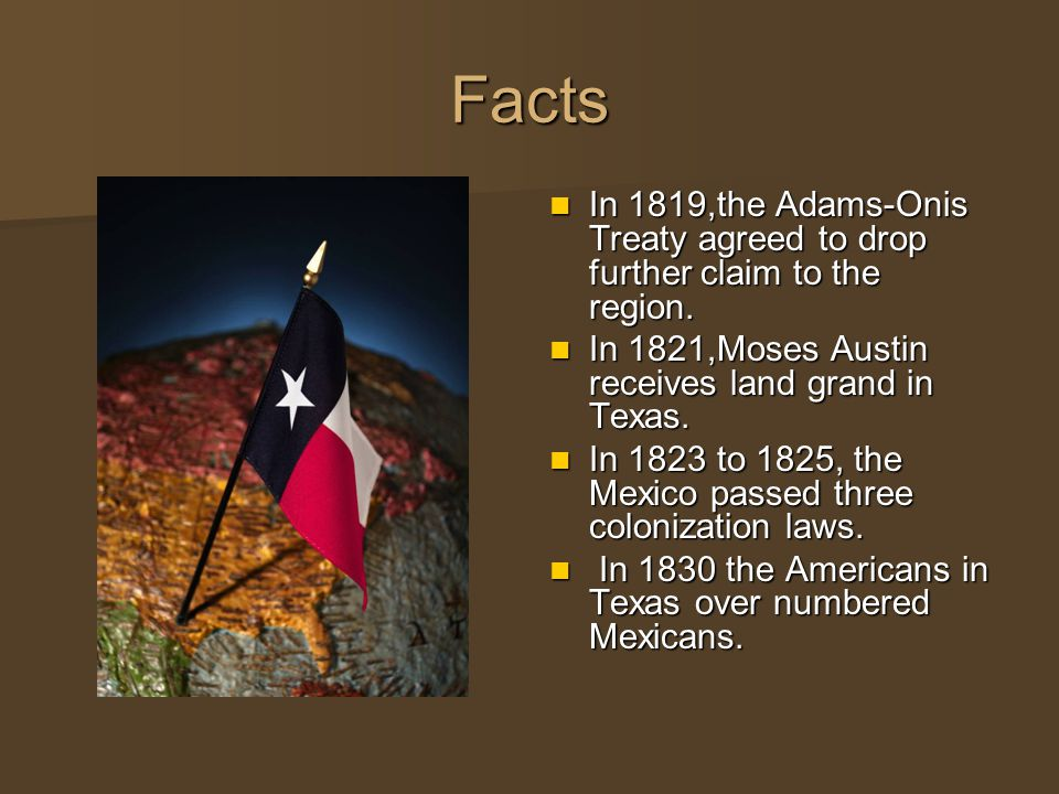 Facts In 1819,the Adams-Onis Treaty agreed to drop further claim to the region.