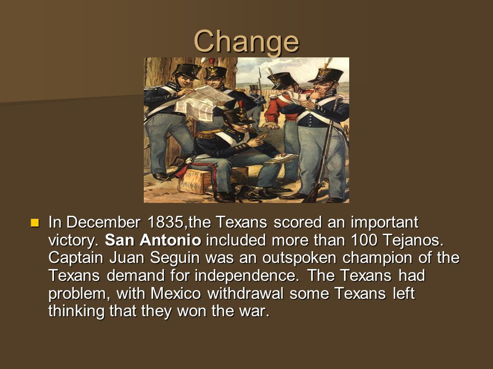 Change In December 1835,the Texans scored an important victory.