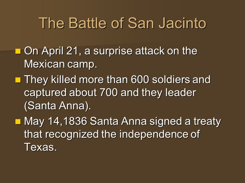 The Battle of San Jacinto On April 21, a surprise attack on the Mexican camp.