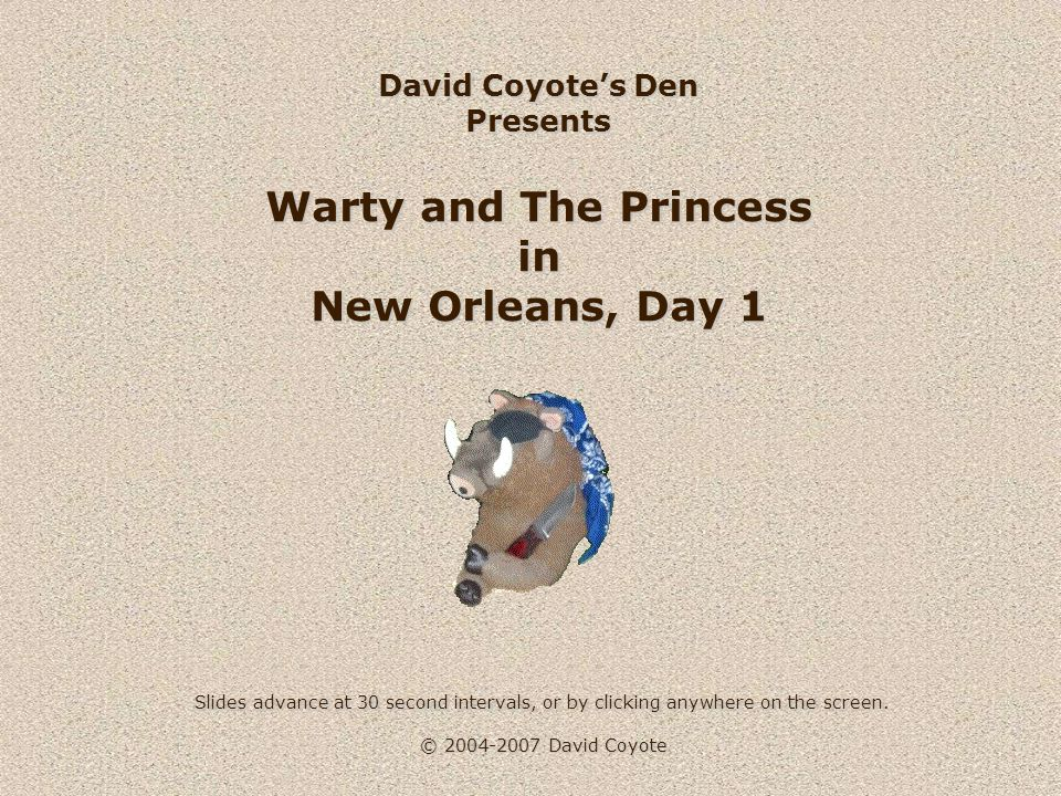 © 2004-2007 David Coyote Obligatory biographer s note: Warty was somewhat a bit put off-track when he read about Teddy s recent vacation.