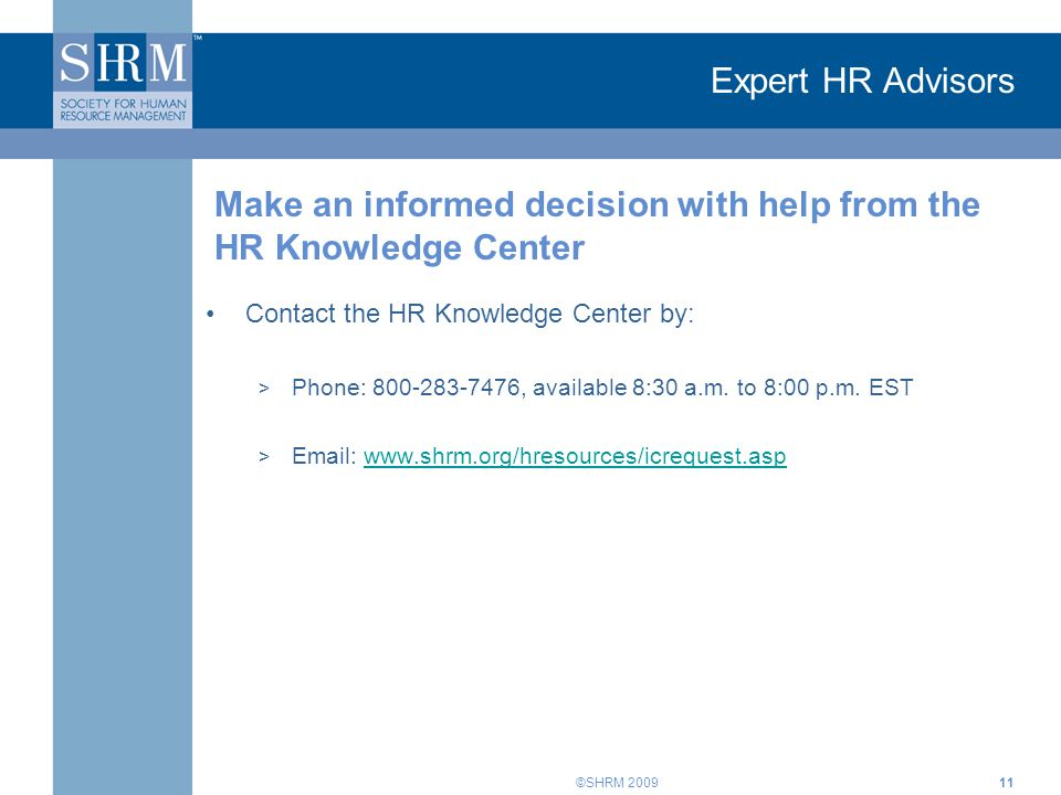 ©SHRM 2009 Expert HR Advisors Contact the HR Knowledge Center by: > Phone: 800-283-7476, available 8:30 a.m.