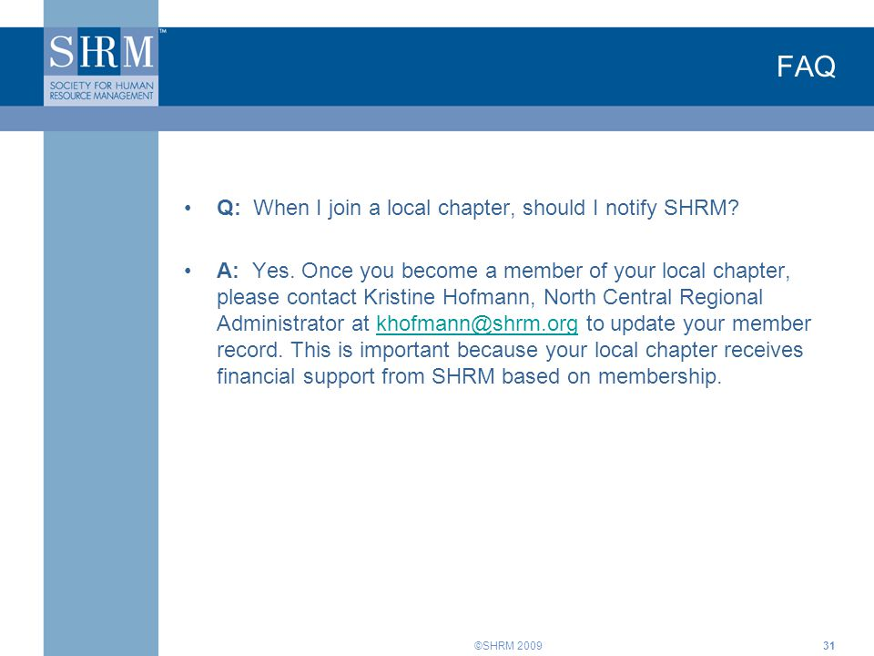 ©SHRM 2009 FAQ Q: When I join a local chapter, should I notify SHRM.