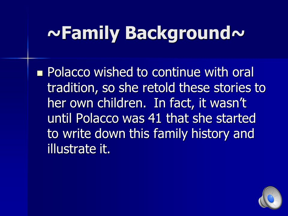 ~Family Background~ ~Family Background~ Patricia Polacco grew up hearing family stories from her Ukrainian grandmother.