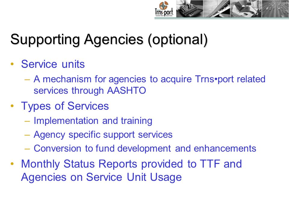 Supporting Agencies (optional) Service units –A mechanism for agencies to acquire Trnsport related services through AASHTO Types of Services –Implemen