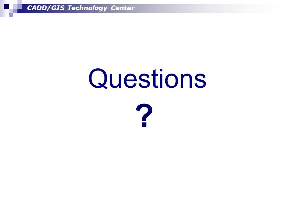CADD/GIS Technology Center Questions