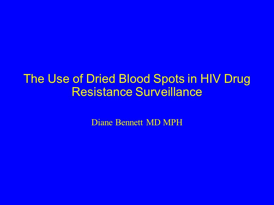 The Use of Dried Blood Spots in HIV Drug Resistance Surveillance Diane Bennett MD MPH