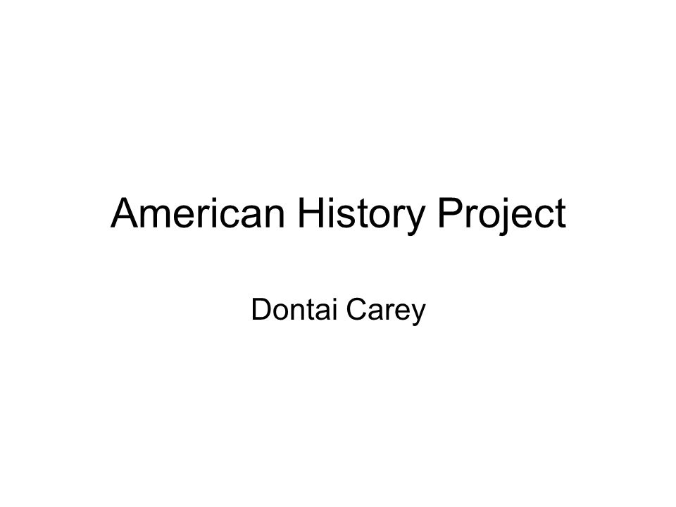 American History Project Dontai Carey