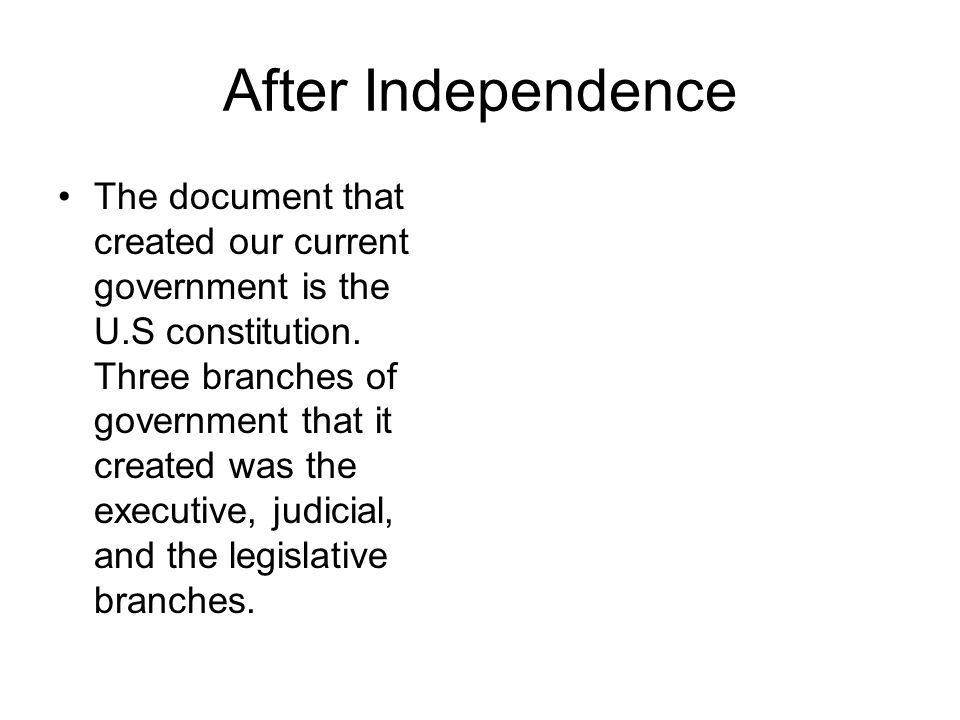 After Independence The document that created our current government is the U.S constitution.