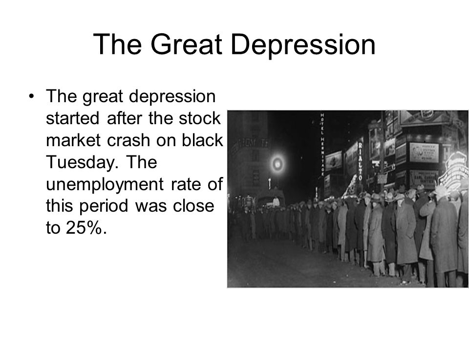 The Great Depression The great depression started after the stock market crash on black Tuesday.