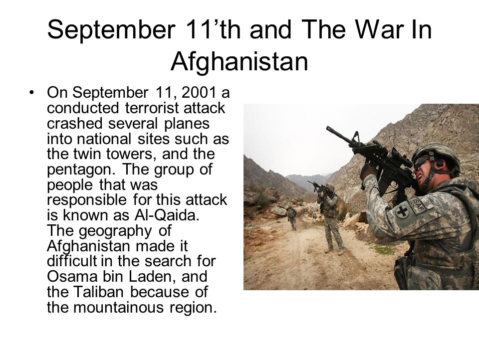 September 11'th and The War In Afghanistan On September 11, 2001 a conducted terrorist attack crashed several planes into national sites such as the twin towers, and the pentagon.