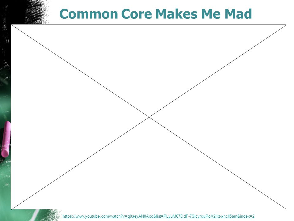 Common Core Makes Me Mad https://www.youtube.com/watch?v=q0aeyAN0Axo&list=PLyuM67OdF-7SlcyrquPoX2Hz-xnclI5am&index=2