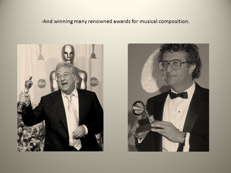 -And winning many renowned awards for musical composition.