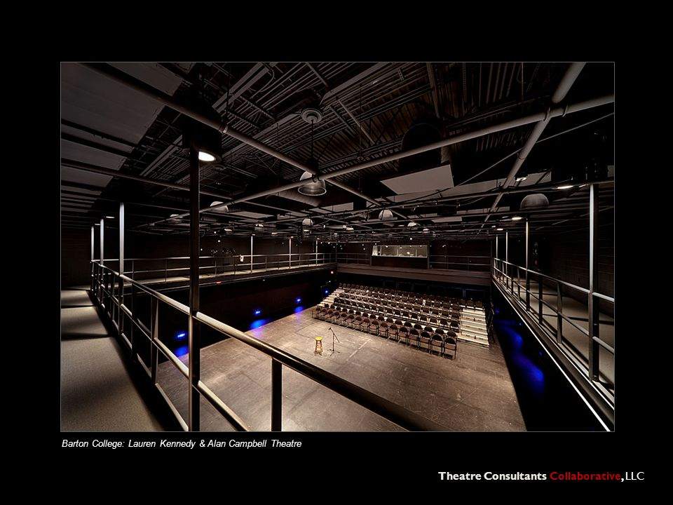 Theatre Consultants Collaborative, LLC Barton College: Lauren Kennedy & Alan Campbell Theatre