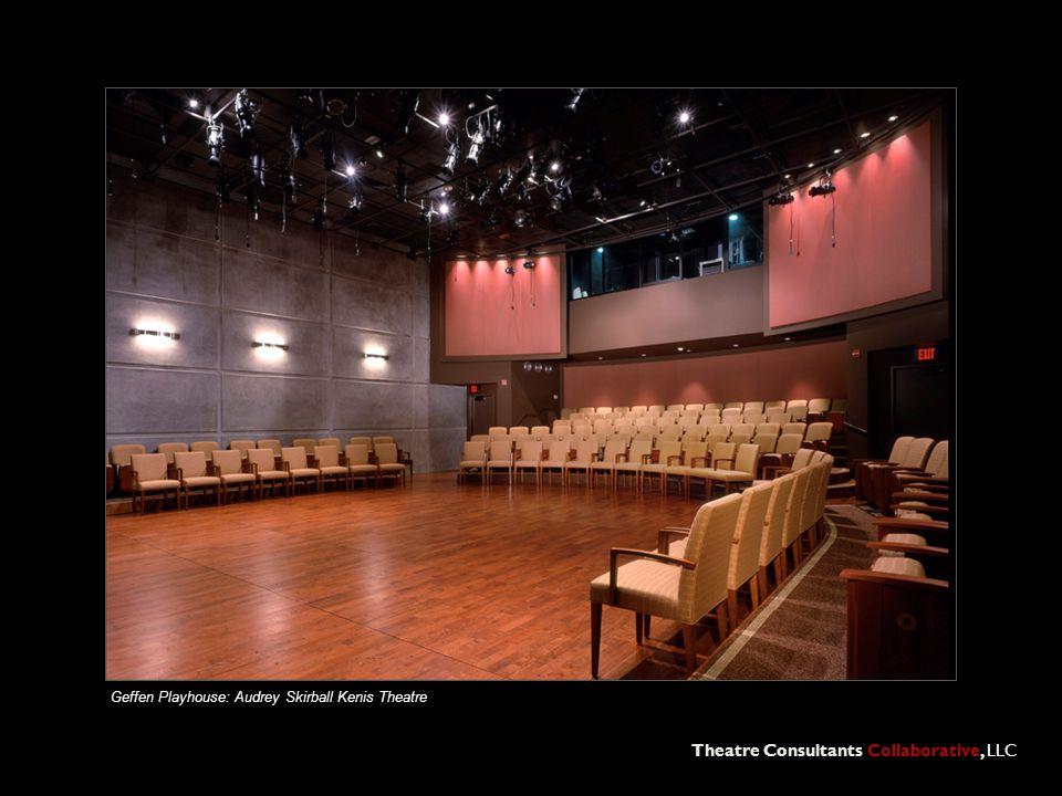 Theatre Consultants Collaborative, LLC Geffen Playhouse: Audrey Skirball Kenis Theatre