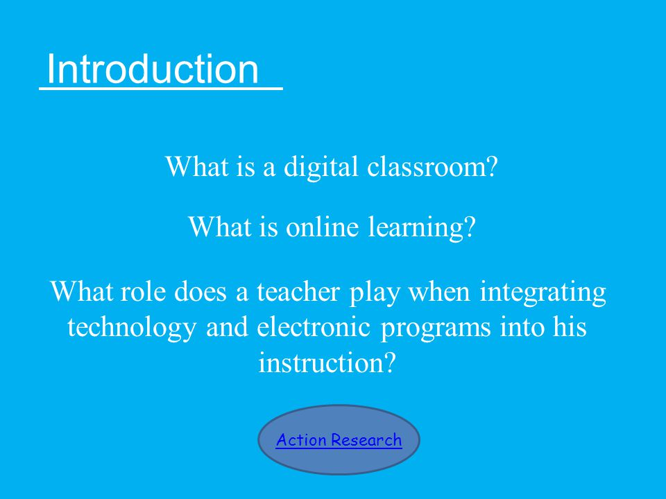 Introduction What is a digital classroom. What is online learning.