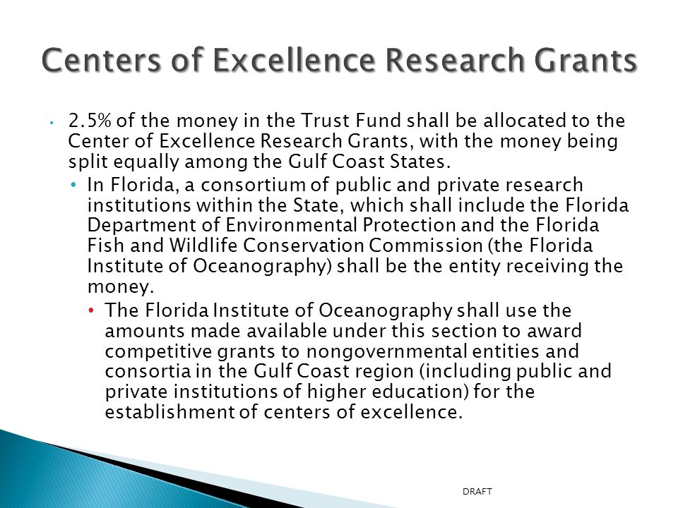 2.5% of the money in the Trust Fund shall be allocated to the Center of Excellence Research Grants, with the money being split equally among the Gulf Coast States.
