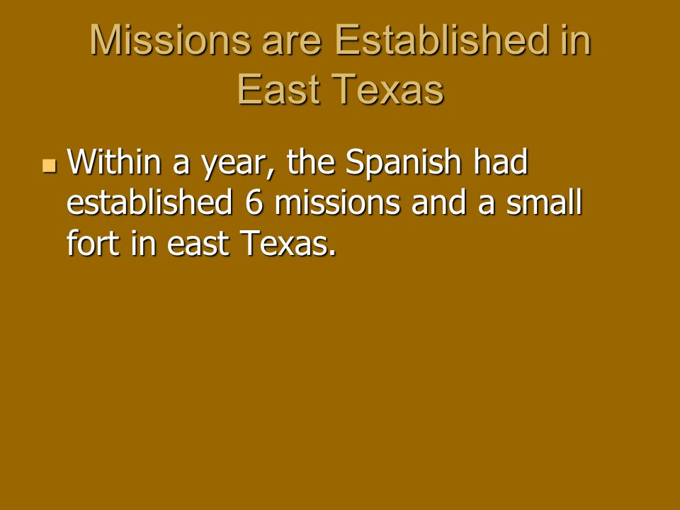 Missions are Established in East Texas Within a year, the Spanish had established 6 missions and a small fort in east Texas.