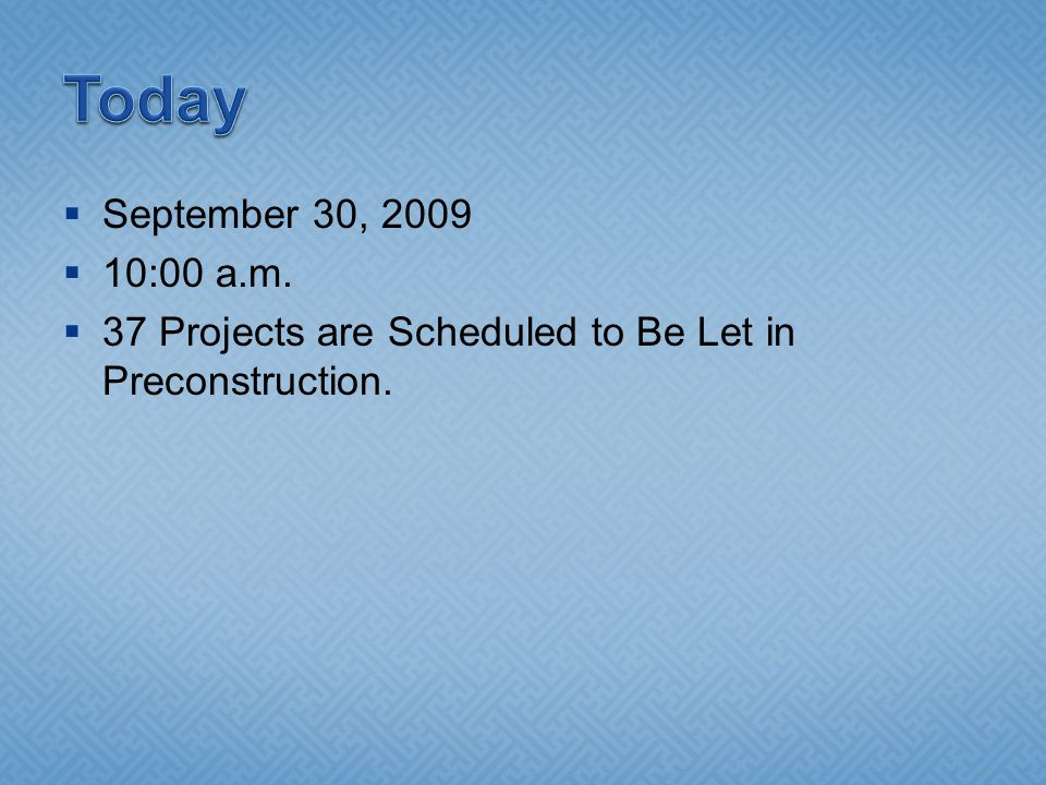  September 30, 2009  10:00 a.m.  37 Projects are Scheduled to Be Let in Preconstruction.