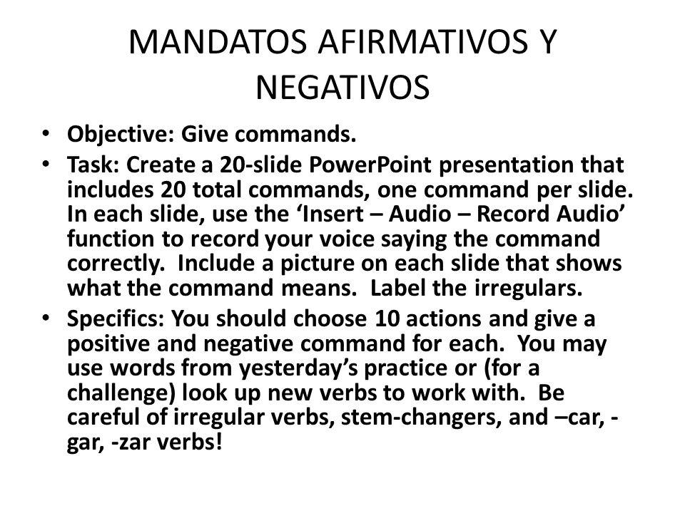 MANDATOS AFIRMATIVOS Y NEGATIVOS Objective: Give commands.