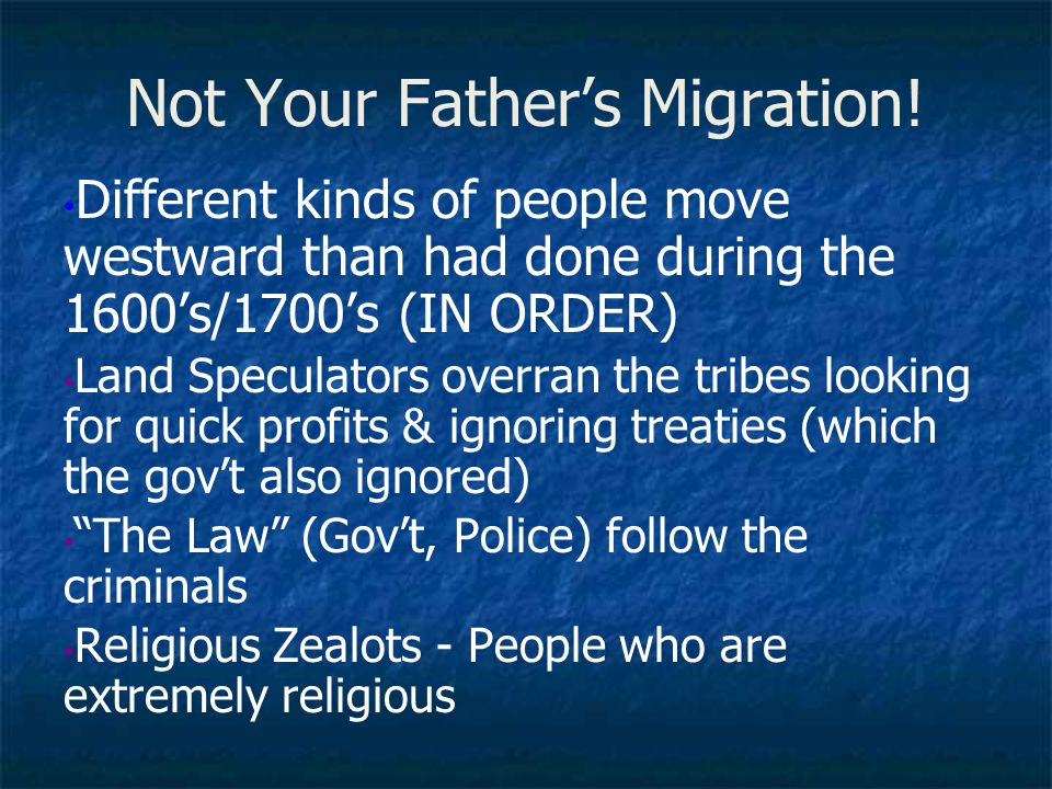 Different kinds of people move westward than had done during the 1600's/1700's (IN ORDER) Land Speculators overran the tribes looking for quick profit