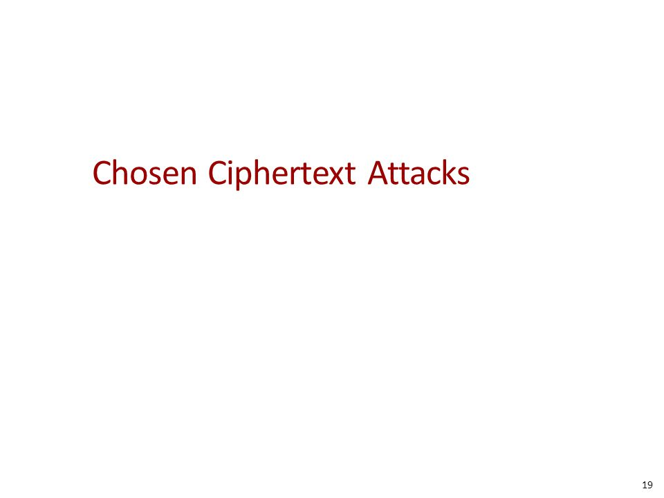 Chosen Ciphertext Attacks 19