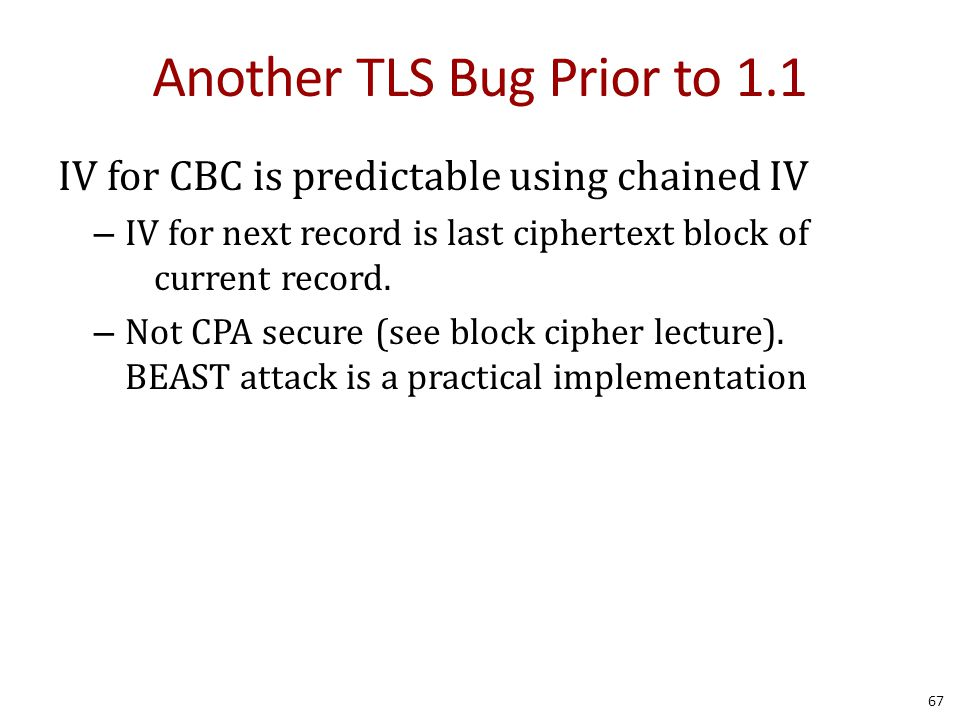 Another TLS Bug Prior to 1.1 IV for CBC is predictable using chained IV – IV for next record is last ciphertext block of current record.