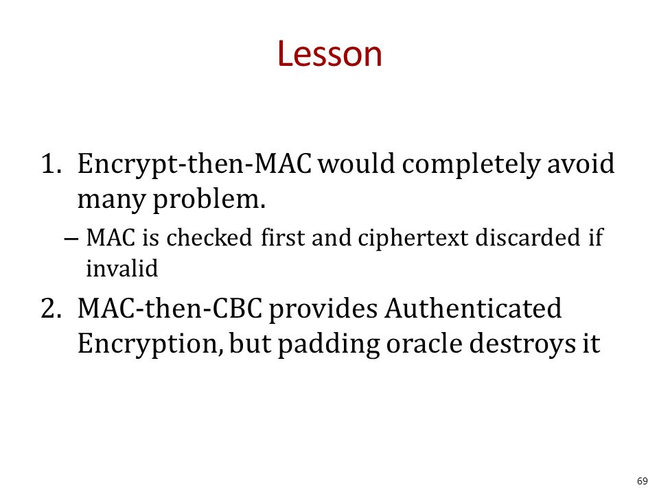 Lesson 1.Encrypt-then-MAC would completely avoid many problem.