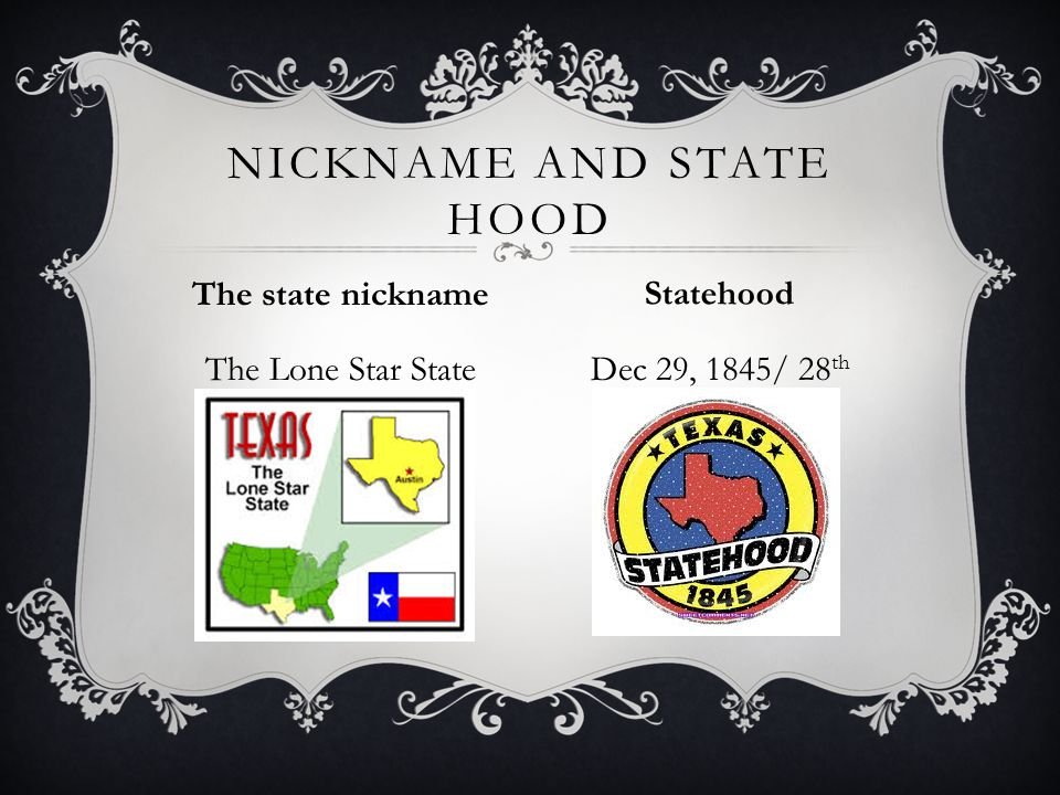The Lone Star StateDec 29, 1845/ 28 th NICKNAME AND STATE HOOD The state nickname Statehood