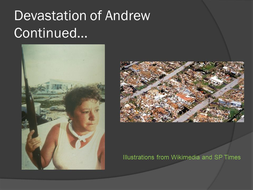 Devastation of Andrew Continued… Illustrations from Wikimedia and SP Times