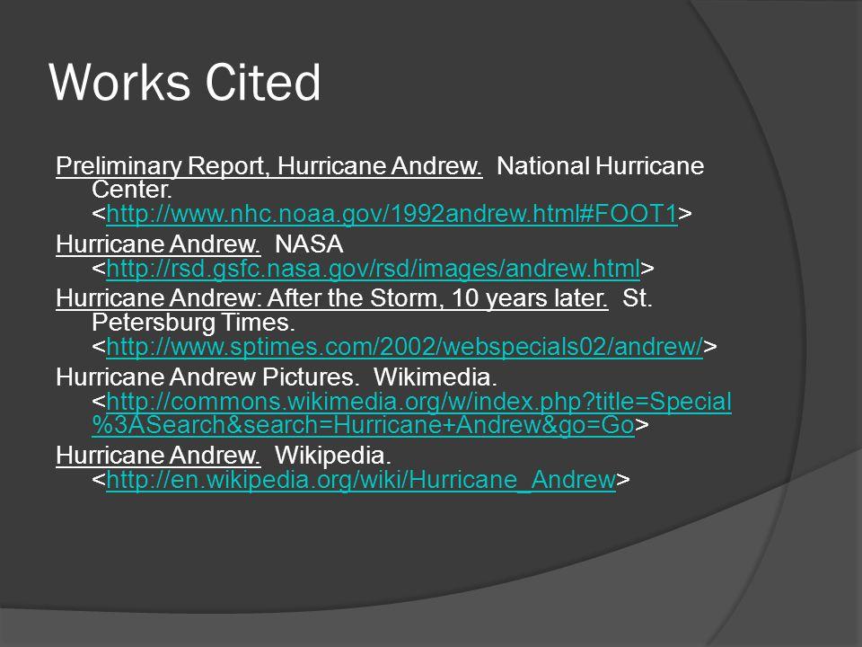 Works Cited Preliminary Report, Hurricane Andrew. National Hurricane Center.