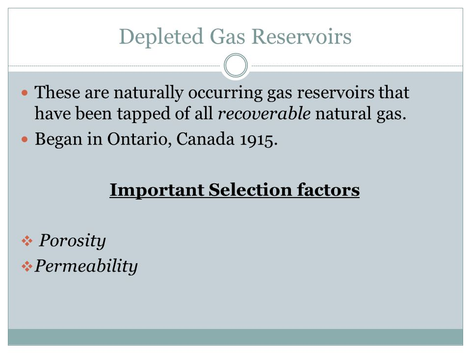Depleted Gas Reservoirs These are naturally occurring gas reservoirs that have been tapped of all recoverable natural gas. Began in Ontario, Canada 19