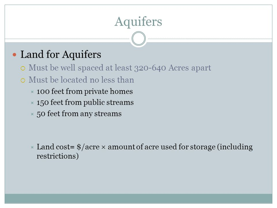 Aquifers Land for Aquifers  Must be well spaced at least 320-640 Acres apart  Must be located no less than  100 feet from private homes  150 feet