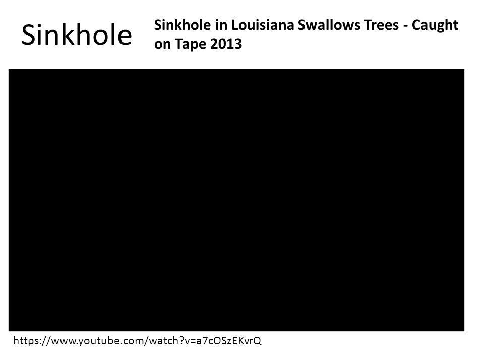 https://www.youtube.com/watch v=a7cOSzEKvrQ Sinkhole in Louisiana Swallows Trees - Caught on Tape 2013