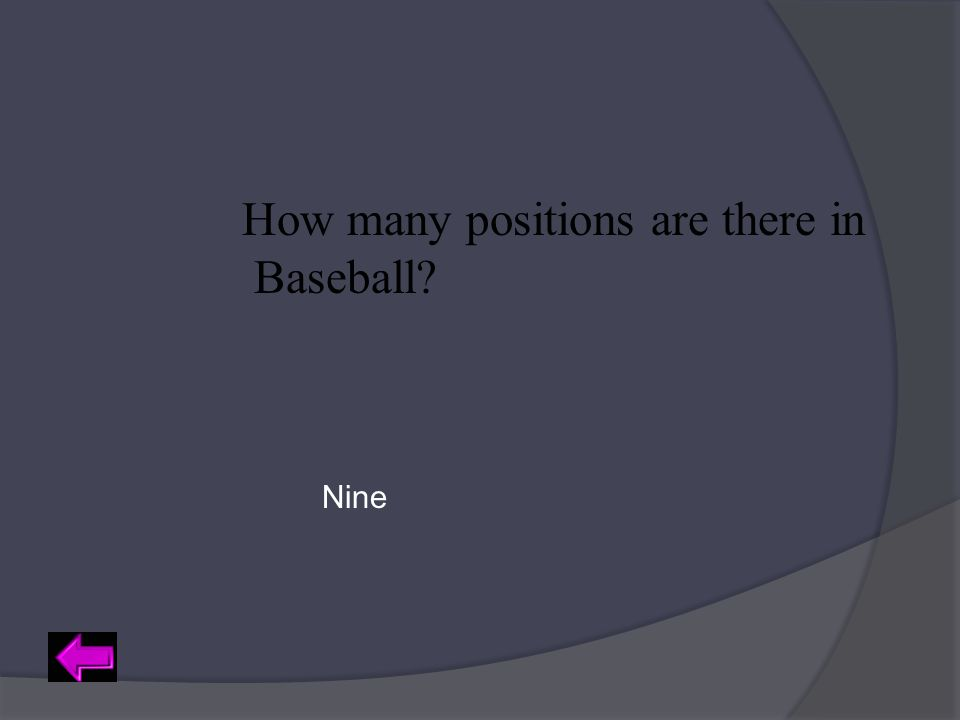 How many positions are there in Baseball? Nine