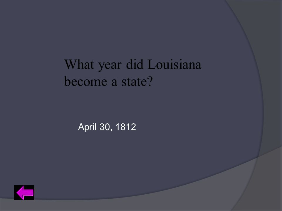 What year did Louisiana become a state? April 30, 1812