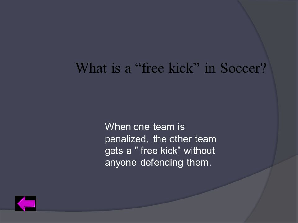 "What is a ""free kick"" in Soccer? When one team is penalized, the other team gets a "" free kick"" without anyone defending them."